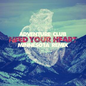 Adventure Club - Need Your Heart ft Kai (Minnesota Remix)