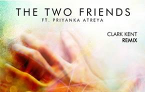 The Two Friends ft Priyanka Atreya - Feel Me (Clark Kent Remix)