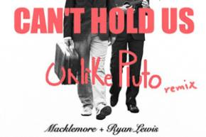Macklemore & Ryan Lewis - Can't Hold Us (Unlike Pluto Remix)