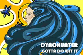 DYNOHUNTER - Gotta Do Wit It [EXCLUSIVE PREMIERE]