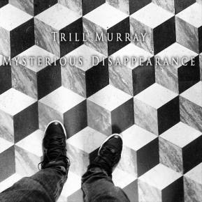 TRiLL MURRAY- Mysterious Disappearance