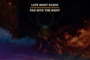 Late Night Radio - Far Into The Night [EXCLUSIVE PREMIERE]