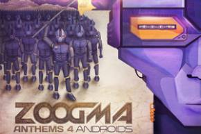 ZOOGMA - Anthems 4 Androids LP [3 EXCLUSIVE PREMIERES]