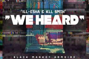 ill-esha & kLL sMTH - We Heard [EXCLUSIVE PREMIERE]