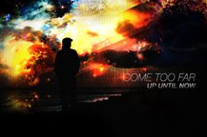 Up Until Now - Come Too Far EP [EXCLUSIVE PREMIERE]