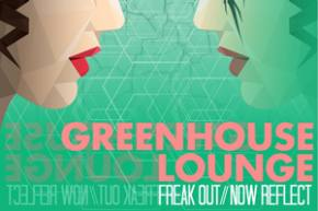 Greenhouse Lounge - Freak Out // Now Reflect
