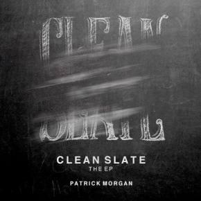 Patrick Morgan - Clean Slate EP [EXCLUSIVE PREMIERE]