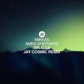 Mikkas & Amba Shepherd - Finally (Jay Cosmic Remix) [FREE DOWNLOAD]