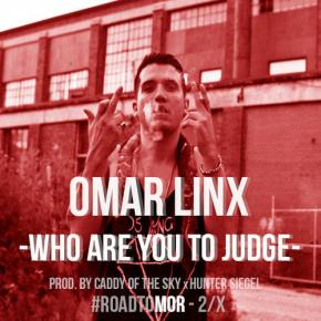 Omar LinX - Who Are You To Judge [Prod by Caddy of the Sky & Hunter Siegel]
