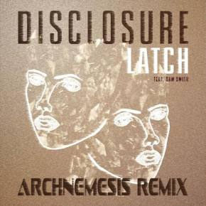 Disclosure - Latch (Archnemesis Remix) [EXCLUSIVE PREMIERE]