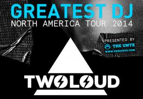 TheUntz.com presents TWOLOUD GREATEST DJ North American Tour 2014!