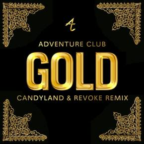 Adventure Club - Gold (Candyland & REVOKE Remix) [FREE DOWNLOAD]