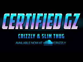 Crizzly - Certified Gz ft Slim Thug [FREE DOWNLOAD]