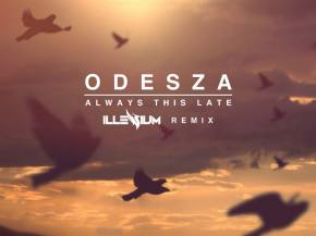 ODESZA - Always This Late (Illenium Remix) [FREE DOWNLOAD]