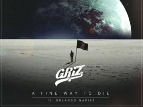 GRiZ - A Fine Way To Die ft Orlando Napier [FREE DOWNLOAD]