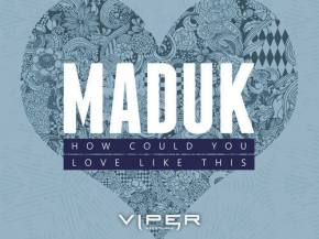 Maduk - How Could You [Out NOW on Viper Recordings]