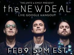 the NEW DEAL live Google Hangout with The Untz February 9 at 5pm EST