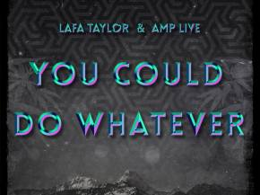 [PREMIERE] Lafa Taylor & Amp Live - You Could Do Whatever