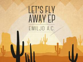 Emiljo A.C. - Let's Fly Away EP [Out NOW on Lowtemp]