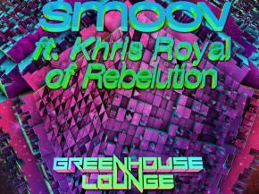 Greenhouse Lounge - Smoov ft Khris Royal (Rebelution) [PREMIERE] Preview