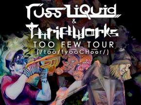The Untz Presents Russ Liquid & Thriftworks TOO FEW TOUR