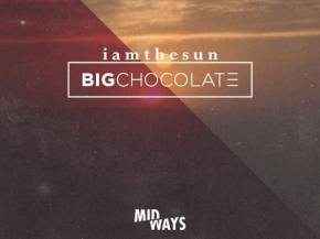 Big Chocolate jumps the gun on Midways series with 'I Am The Sun' Preview