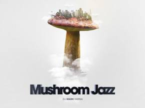 Mark Farina injects new vibrancy into Mushroom Jazz series Preview