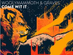Woolymammoth & graves team up for growling 'Come Wit It'