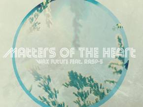 Wax Future teases new EP with 'Matters of the Heart' featuring Rasp-5
