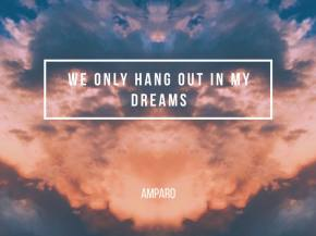 Amparø delivers chill wonder 'We Only Hang Out In My Dreams'
