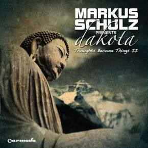 Markus Schulz Presents Dakota - Thoughts Become Things II