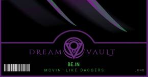 be.IN debuts 'Movin' Like Daggers' via the Dream Vault