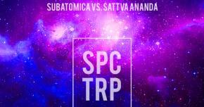 Blast off with Subatomica vs. Sattva Ananda 'SPCTRP'