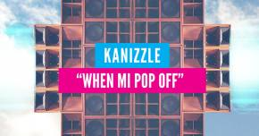 Kanizzle debuts 'When Mi Pop Off' Preview