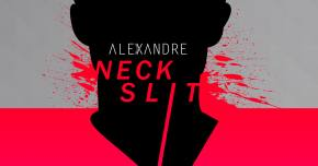 Alexandre wants to give you a 'Neck Slit'
