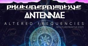 Phutureprimitive & An-ten-nae team up for 'Altered Frequencies' Preview