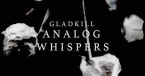 Gladkill teases long-awaited album with 'Analog Whispers' Preview