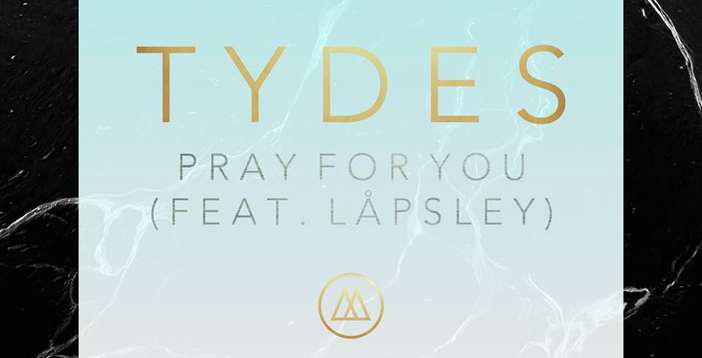 Tydes – Pray For you Ft. Låpsley