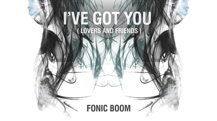 Fonic Boom – I've Got You (Lovers and Friends)