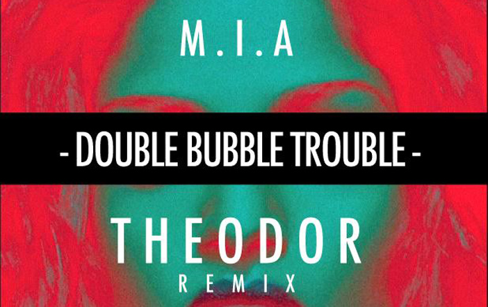 M.I.A – Double Bubble Trouble (Theodor Remix)