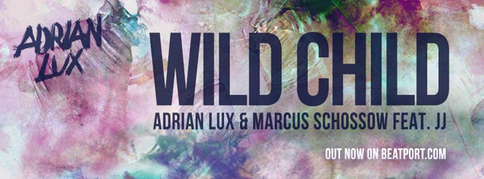 Adrian Lux & Marcus Schossow – Wild Child ft JJ